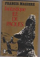 Fantastique ile de Pâques . Francis Mazière . poche 1974.