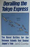 Derailing the Tokyo Express : The Naval Battles for the Solomon Islands That Sea