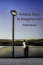 Relatos para la Imaginacion by Rafael Moriel (2013, Paperback)