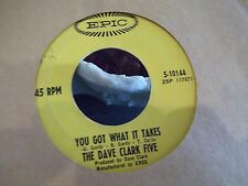 45$ DAVE CLARK FIVE YOU GOT WHAT IT TAKES / DOCTOR RHYTHM ON EPIC RECORDS