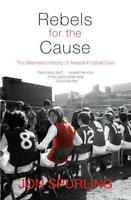 Rebels for the Cause: The Alternative History of Arsenal Football Club (Mainstre