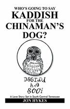 Who's Going to Say Kaddish for the Chinaman's Dog? : A Love Story Set in...