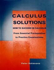 Calculus Solutions: How to Succeed in Calculus From Essential Prerequisites to P