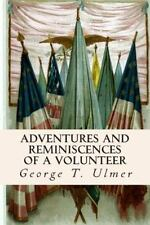 Adventures and Reminiscences of a Volunteer by George T. Ulmer (2015, Paperback)