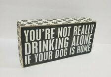 NEW 8x4 You're NOT DRINKING ALONE if Your DOG is HOME Box Sign PRIMITIVES KATHY