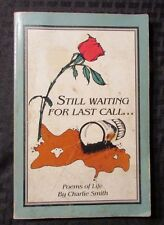 1987 STILL WAITING FOR LAST CALL Poems of Life Charlie Smith VG- Inscribed 1st