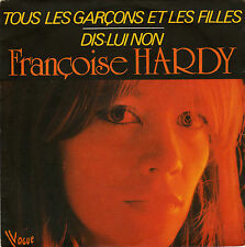 FRANCOISE HARDY TOUS LES GARCONS ET LES FILLES / DIS-LUI NON FRENCH 45 (1982)