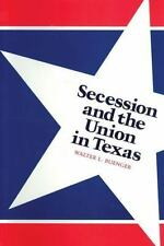 Secession and the Union in Texas by Walter L. Buenger (2012, Paperback)