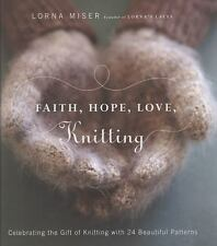 Faith, Hope, Love, Knitting: Celebrating the Gift of Knitting with 20 Beautiful