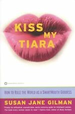 Kiss My Tiara: How to Rule the World as a SmartMouth Goddess - Good - Gilman, Su