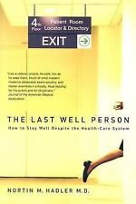The Last Well Person: How to Stay Well Despite the Health-Care System, Hadler, N