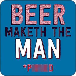 Beer Maketh the Man Pi**ed.... funny drinks mat / coaster  (dm)