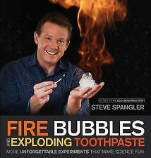Fire Bubbles and Exploding Toothpaste von Steve Spangler (2011, Taschenbuch)