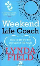 Weekend Life Coach: How to get the life you want in 48 hours,Lynda Field