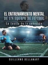 El Entrenamiento Mental de un Equipo de FúTbol : La Teoría de la CohesióN. by...