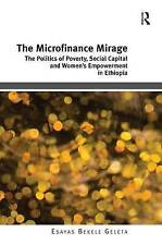 The Microfinance Mirage: The Politics of Poverty, Social Capital and Womens Empo