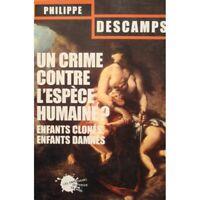 PHILIPPE DESCAMPS un crime contre l'espèce humaine ? enfants clonés 2004
