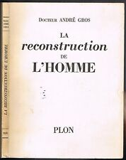La RECONSTRUCTION de L'HOMME par le Docteur André GROS Éd. Originale signée 1956
