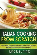 Italian Cooking from Scratch - How to Make Fresh Homemade Pasta, Grow Your...