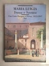 MARIA LUIGIA DONNA E SOVRANA UNA CORTE EUROPEA A PARMA 1815-1847 1992