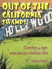 Out of the California Swamps : Coming of Age at the End of a Golden Era by...
