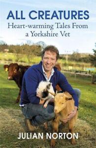 All Creatures: Heartwarming Tales from a Yorkshire Vet | Julian Norton