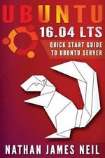 Ubuntu 16. 04 LTS : Quick Start Guide to Ubuntu Server by Nathan Neil (2016,...