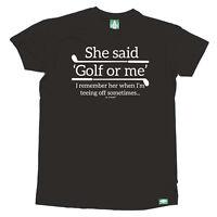 Golf Golfing T-Shirt Funny Novelty Mens tee TShirt - She Said Golf Or Me