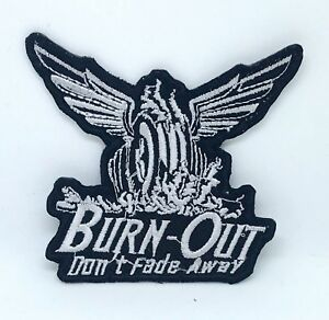 Burn-out don't fade away logo Iron on Sew on Embroidered Patch #1393