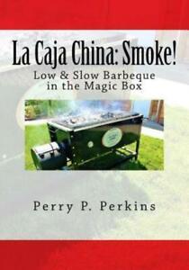 La Caja China: Smoke!: Real BBQ in the Magic Box