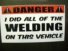 DANGER I DID ALL OF THE WELDING! sticker for Hot rods, Gasser, Rat Rods