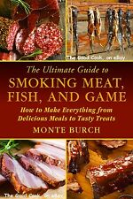 The Ultimate Guide to Smoking Meat Fish and Game from Meals to Treats  Burch New