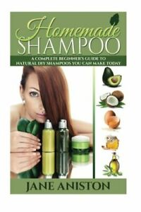 Homemade Shampoo: A Complete Beginner's Guide To Natural DIY... by Aniston, Jane