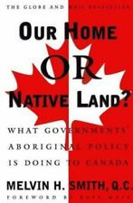 Our Home or Native Land?: What Governments' Aboriginal Policy is Doing to Canada