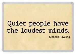 Quiet People Have the Loudest Minds Fridge Magnet. Stephen Hawking Quote