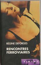 Régine Deforges - Rencontres ferroviaires ( érotique ) .