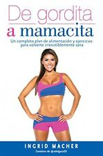 De gordita a mamacita / From FAT to FAB. A complete diet and exercise/fitness