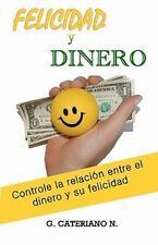 Felicidad y Dinero : Sea Más Feliz, Controle el Efecto Que el Dinero Tiene en...
