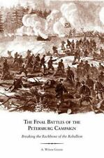 The Final Battles of the Petersburg Campaign: Breaking the Backbone of the Rebel
