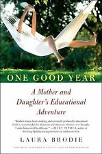 One Good Year : A Mother and Daughter's Educational Adventure by Laura Brodie...