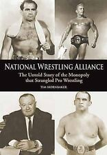 National Wrestling Alliance : The Untold Story of the Monopoly That Strangled...