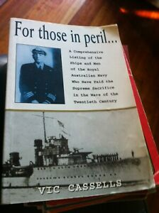 FOR THOSE IN PERIL..Vic Cassells LIST of RAN SHIPS & MEN lost in WAR WWI & WWI