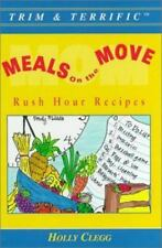 Meals On The Move : Rush Hour Recipes (Trim & Terrific) Holly Clegg Plastic Com