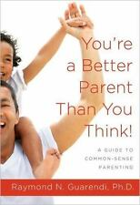 You're a Better Parent Than You Think!: A Guide to Common-Sense Parenting (Paper