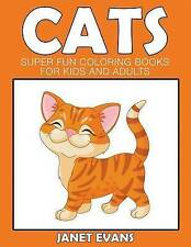 NEW Cats: Super Fun Coloring Books For Kids And Adults by Janet Evans