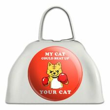 My Cat Could Beat Up Your Cat Funny Cowbell Cow Bell Instrument