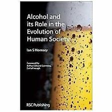 Alcohol and Its Role in the Evolution of Human Society by Ian S. Hornsey...