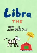 Libra the Zebra Goes to School by Don Munch Jr. (2011, Paperback)