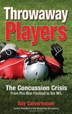Throwaway Players: Concussion Crisis From Pee Wee Football to the NFL by Gay Cul