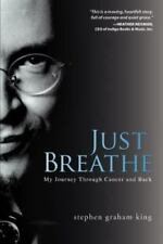 Just Breathe : My Journey Through Cancer and Back by Stephen Graham King...